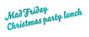Mad Friday Christmas party lunch